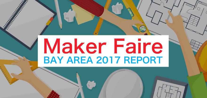 シリコンバレーの原点がここにあった!!ものづくりの祭典Maker Faire Bay Area 2017