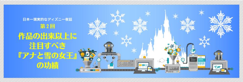 日本一現実的なディズニー夜話 第2回:作品の出来以上に注目すべき『アナと雪の女王』の功績